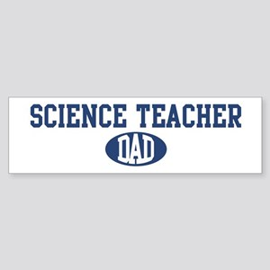 Science Teacher dad Bumper Sticker