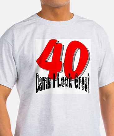 40th Birthday | Damn I Look G T-Shirt