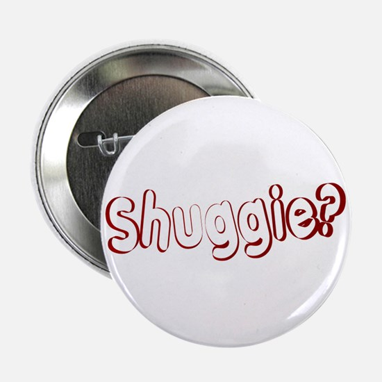 """Shuggie? 2.25"""" Button (10 pack)"""