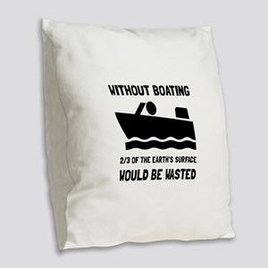 Without Boating Burlap Throw Pillow