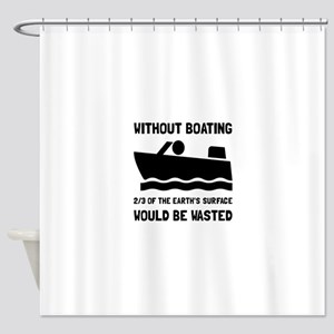 Without Boating Shower Curtain