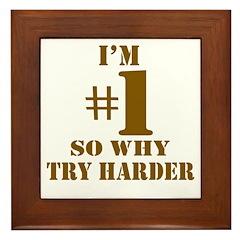 I'm #1 So Why Try Harder Framed Tile