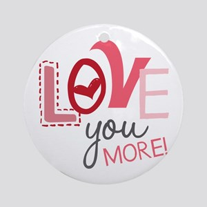 Love You More! Ornament (Round)
