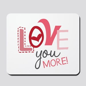 Love You More! Mousepad