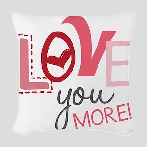Love You More! Woven Throw Pillow