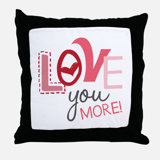 Love You More! Throw Pillow