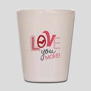 Love You More! Shot Glass