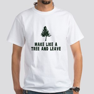 Make Like a Tree and Leave T-Shirt