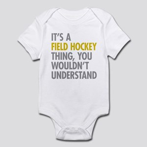 Its A Field Hockey Thing Infant Bodysuit