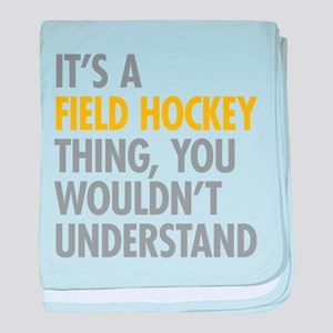 Its A Field Hockey Thing baby blanket