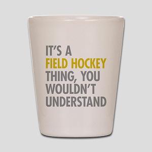 Its A Field Hockey Thing Shot Glass