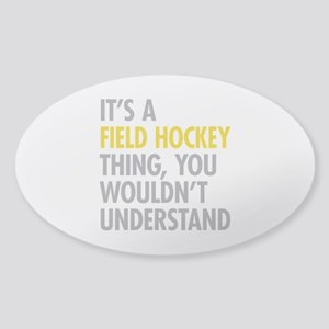 Its A Field Hockey Thing Sticker (Oval)