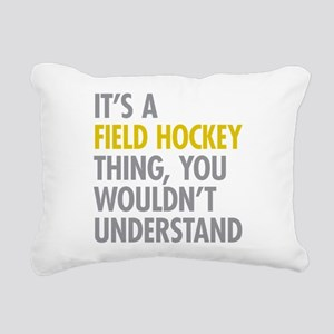 Its A Field Hockey Thing Rectangular Canvas Pillow