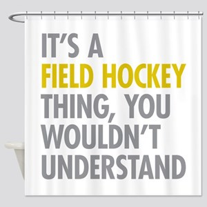 Its A Field Hockey Thing Shower Curtain