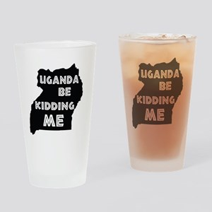 Uganda be kidding me Drinking Glass