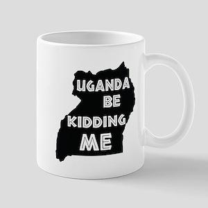 Uganda be kidding me Mugs
