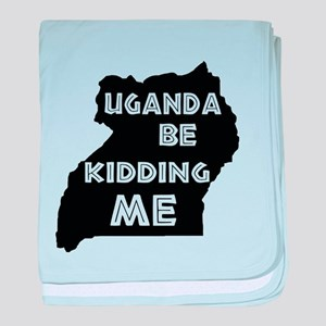 Uganda be kidding me baby blanket