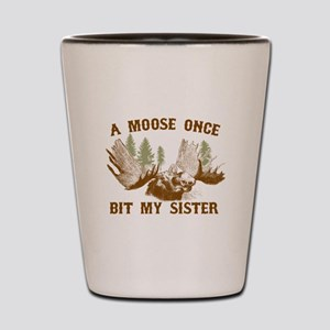 A Moose Once Bit My Sister Shot Glass