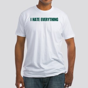 I Hate Everything Fitted T-Shirt