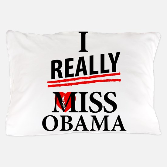 I Really Miss Obama Pillow Case