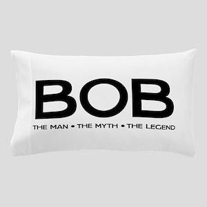 BOB The Man The Myth The Legend Pillow Case