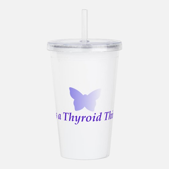 It's a Thyroid Thing! Acrylic Double-wall Tumbler