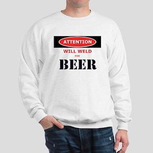 WILL WELD FOR BEER! Sweatshirt