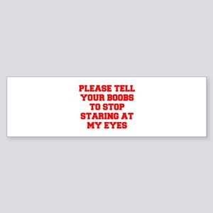 Tell your boobs Bumper Sticker