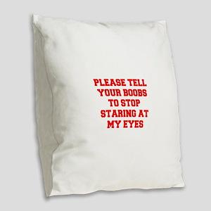 Tell your boobs Burlap Throw Pillow