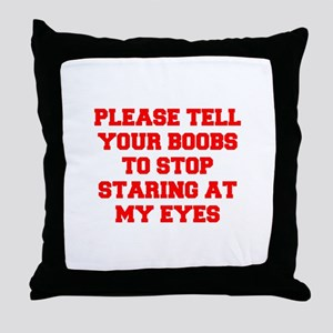 Tell your boobs Throw Pillow