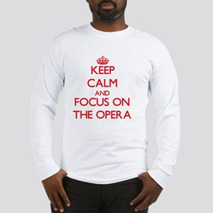 Keep Calm and focus on The Opera Long Sleeve T-Shi