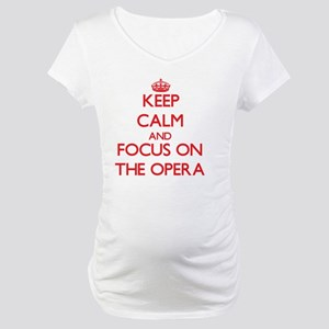 Keep Calm and focus on The Opera Maternity T-Shirt