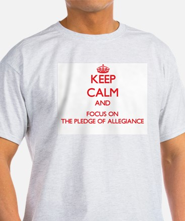 Keep Calm and focus on The Pledge Of Allegiance T-