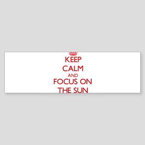 Keep Calm and focus on The Sun Bumper Sticker