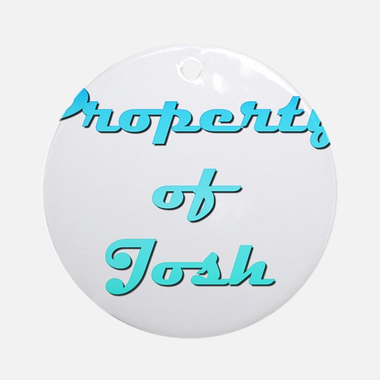 Property Of Josh Male Round Ornament
