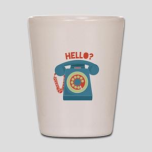Hello? Shot Glass