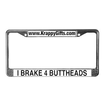 I Brake 4 Buttheads License Plate Frame