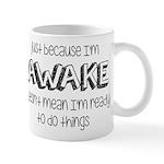 Just Because I'm Awake Mug