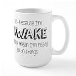 Just Because I'm Awake Large Mug