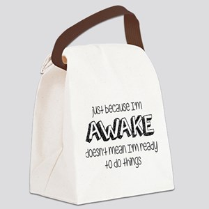 Just Because I'm Awake Canvas Lunch Bag