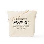 Just Because I'm Awake Tote Bag