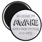 Just Because I'm Awake Magnet