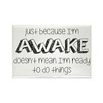 Just Because I'm Awake Rectangle Magnet