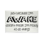 Just Because I'm Awake Rectangle Magnet (10 pack)