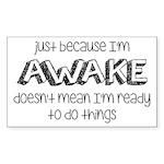 Just Because I'm Awake Sticker (Rectangle)