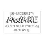 Just Because I'm Awake Rectangle Car Magnet