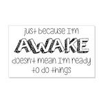Just Because I'm Awake 20x12 Wall Decal