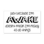 Just Because I'm Awake 20x12 Wall Decal