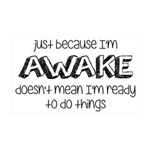 Just Because I'm Awake 35x21 Wall Decal