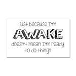 Just Because I'm Awake Car Magnet 20 x 12